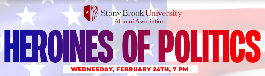 Heroines in politics, Wednesday, February 24, 7 pm, Stony Brook Alumni Association